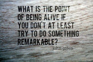 ... with: John Green • point of being alive • something remarkable