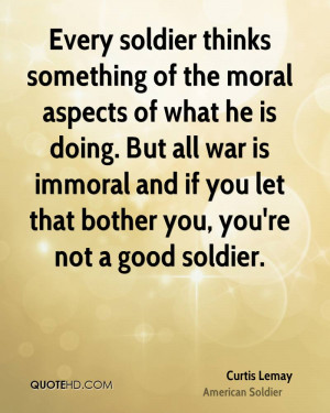 Every soldier thinks something of the moral aspects of what he is ...