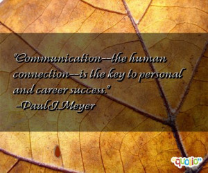 Communication --the human connection --is the key to personal and ...