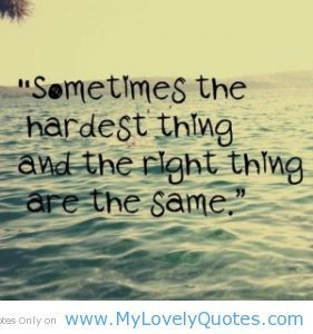 and hard times | ... the right and hardest things are same life quotes ...