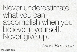 ... Accomplish When You Believe In Yourself Never Give Up - Belief Quote