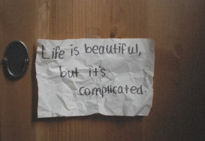 Life is beautiful, But it's complicated.