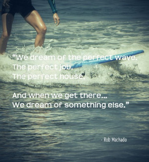 We Dream of the Perfect Wave – Age Quote