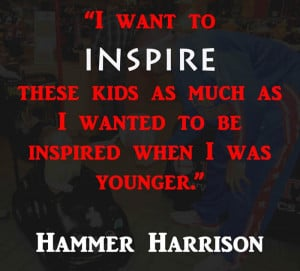 Inspire. Hammer Harrison with some words of inspiration. See what him ...