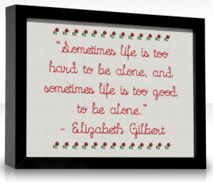 life is too hard to be alone and sometimes life is too good to ...