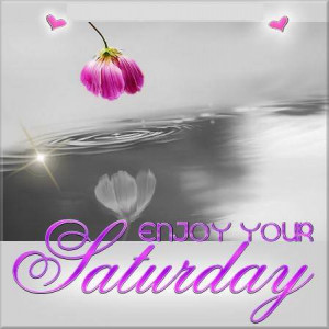 http://www.pictures88.com/saturday/enjoy-your-saturday/