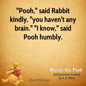 winnie-the-pooh-quote-pooh-said-rabbit-kindly-you-havent-any-brain-i-k ...