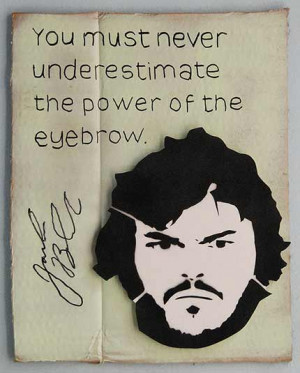 ... underestimate the power of the eyebrow' Jack Black team building quote