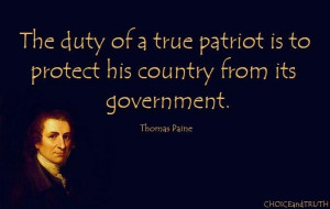 ... patriot is to protect his country from its government. ~ Thomas Paine