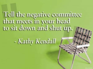Kathy Kendall Inspirational Quotes head to sit down and shut up