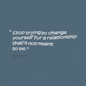 Quotes Picture: stop trying to change yourself for a relationship that ...
