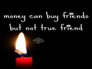 Money can buy friends but not real friends