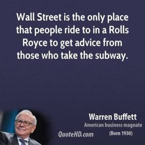Warren Buffett - Wall Street is the only place that people ride to in ...