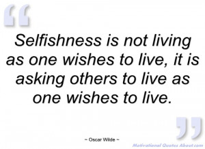 selfishness is not living as one wishes to oscar wilde