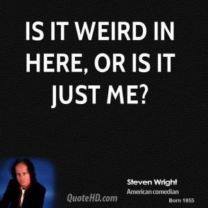 steven-wright-steven-wright-is-it-weird-in-here-or-is-it-just.jpg