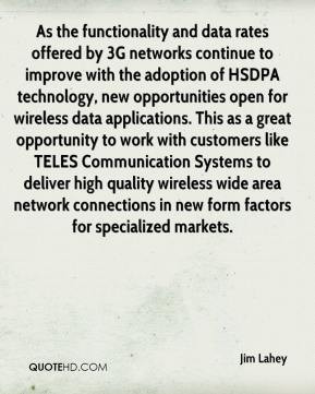 Jim Lahey - As the functionality and data rates offered by 3G networks ...