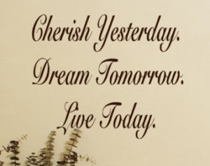 Vinyl Decals Cherish Yesterday Drea m tomorrow Live today wall decal ...