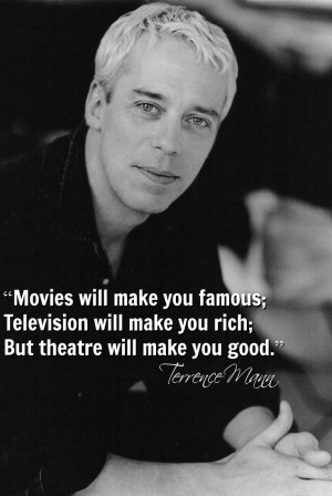 will make you famous; Television will make you rich; But theatre ...