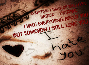 hate you but i love you i hate you then i love you it s like i want ...