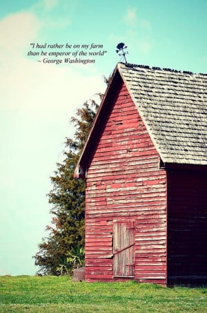 Rather Be On My Farm - Quote by George Washington - Photography by ...