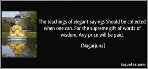 ... supreme gift of words of wisdom, Any price will be paid. - Nagarjuna