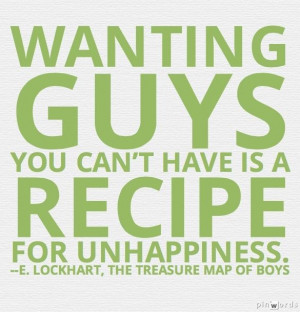 Wanting guys you can't have is a recipe for unhappiness. -- E ...