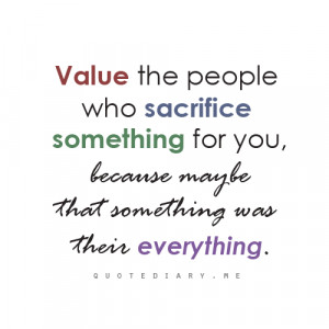 ... love, friendship and inspiring quotes!Value the people who sacrifice