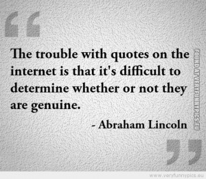 ... Picture - The trouble with quotes on the internet - Abraham Lincoln