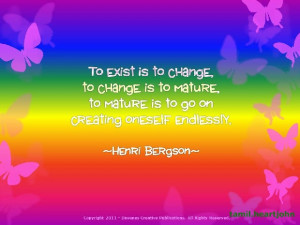 is to change, to change is to mature, to mature is to go on creating ...