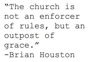 The church is not an enforcer of rules, but an outpost of grace ...