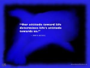 "... life determines life's attitude towards us."" ~ John N. Mitchell"