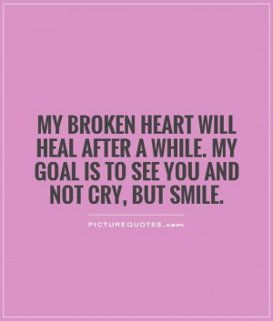 Sayings About Broken Hearts Healing My broken heart will heal