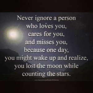 Never ignore a person who loves you ...