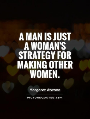 Women Quotes Woman Quotes Man Quotes Strategy Quotes Margaret Atwood