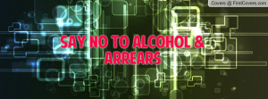 SAY NO TO ALCOHOL & ARREARS Profile Facebook Covers