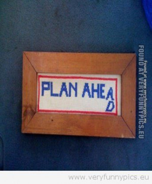 Funny Pictures Signs Quotes Plan Ahead
