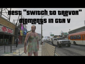 best gta v switch to trevor moments gta5 best of