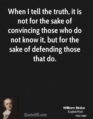 When I tell the truth, it is not for the sake of convincing those who ...
