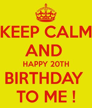 happy 20th birthday to me happy 20th birthday to me happy 20th ...