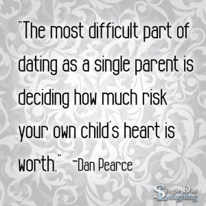 The most difficult part of dating as a single parent is deciding how ...