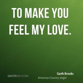 Garth Brooks - To Make You Feel My Love.