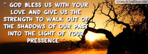 God Bless us with your Love and Give Us the strength to walk out of ...