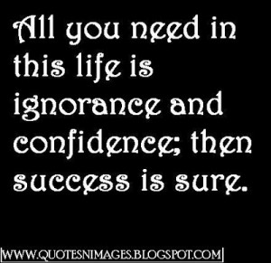 All you need in this life is ignorance and confidence; then success is ...