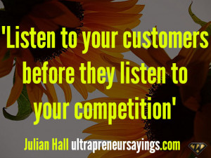 """Listen to your customers before they listen to your competition"""""""
