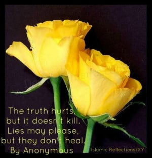 The Truth Hurts But It Doesn't Kill, Lies May Please, But They Don ...