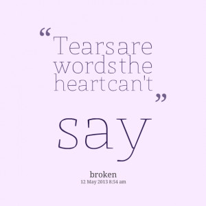 Quotes Picture: tears are words the heart can't say