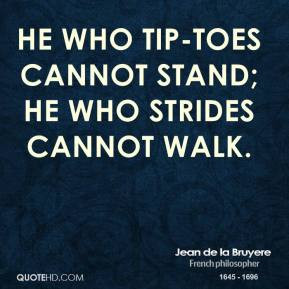 jean-de-la-bruyere-philosopher-he-who-tip-toes-cannot-stand-he-who.jpg