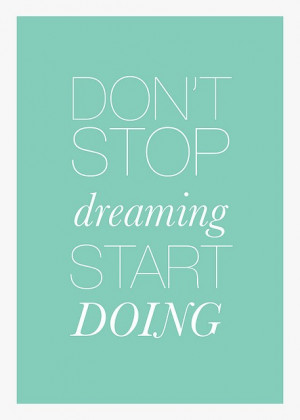 quotes / don't stop dreaming, start doing.there is only so much time ...