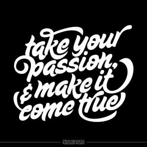 """Take your passion & make it come true"""" yang telah dikonversi menjadi ..."""