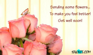 ... Flowers To Make You Feel Better! Get Well Soon ~ Get Well Soon Quote